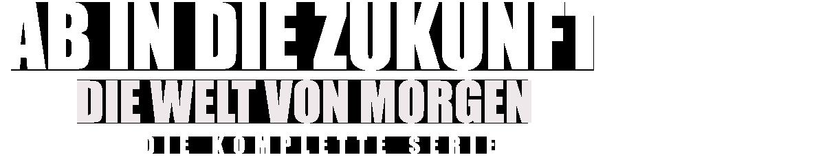 AB IN DIE ZUKUNFT - DIE WELT VON MORGEN